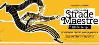 STRADE MAESTRE 2015 - 2016. I fili del tempo - STAGIONE DI TEATRO, DANZA, MUSICA